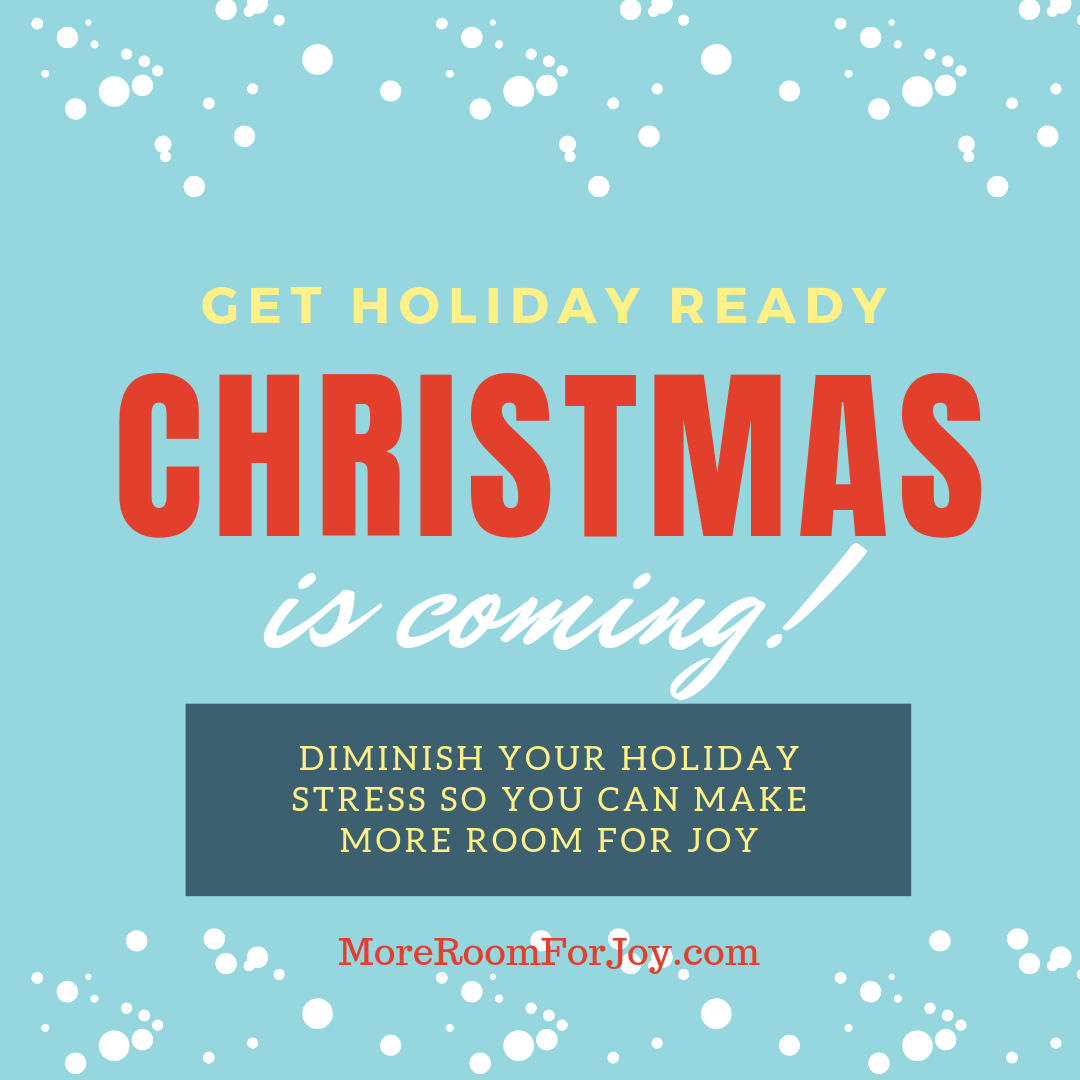 Diminish your holiday stress so you can make more room for joy!