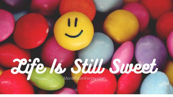 Life Is Still Sweet