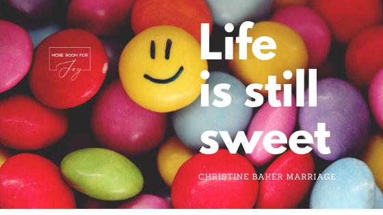 Life is Still Sweet!