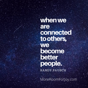 When we are connected to others, we become better people.
