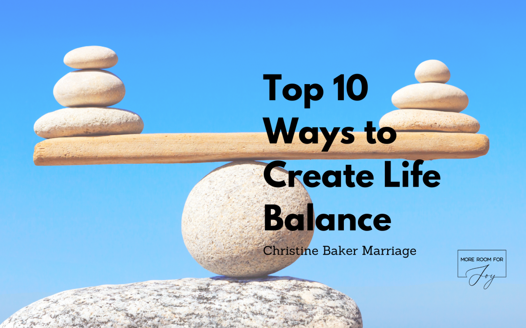 Top 10 Ways to Create Life Balance